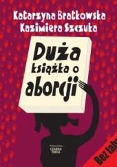 Okładka książki Duża książka o aborcji Kazimiera Szczuka,Katarzyna Bratkowska