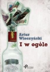 Okładka książki I w ogóle Artur Wieczyński
