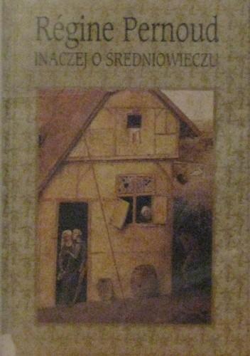 Okładka książki Inaczej o średniowieczu Régine Pernoud