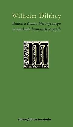 Okładka książki Budowa świata historycznego w naukach humanistycznych Wilhelm Dilthey