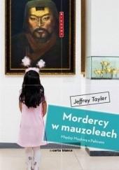 Okładka książki Mordercy w Mauzoleach: Między Moskwą a Pekinem Jeffrey Tayler