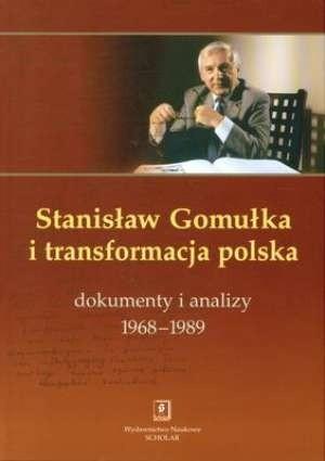 Okładka książki Stanisław Gomułka i transformacja polska. Dokumenty i analizy 1968–1989 Stanisław Gomułka,Tadeusz Kowalik