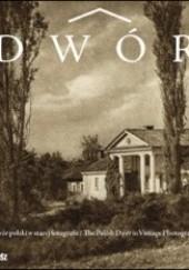 Okładka książki Dwór polski w starej fotografii Jan K. Ostrowski,Zofia Lewicka-Depta