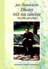 Okładka książki Dłużej niż na zawsze. Nie tylko aforyzmy Jan Twardowski
