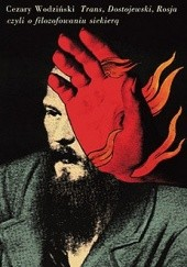 Okładka książki Trans, Dostojewski, Rosja, czyli o filozofowaniu siekierą Cezary Wodziński