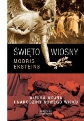 Okładka książki Święto wiosny. Wielka wojna i narodziny nowego wieku Modris Eksteins