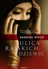 Okładka książki Ulica Rajskich Dziewic Barbara Wood