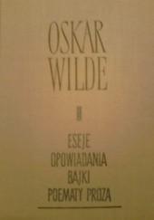 Okładka książki Eseje. Opowiadania. Bajki. Poematy prozą Oscar Wilde