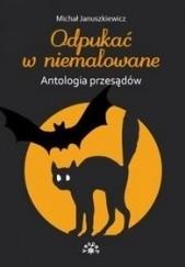 Okładka książki Odpukać w niemalowane. Antologia przesądów Michał Januszkiewicz