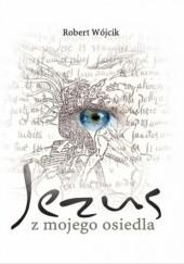 Okładka książki Jezus z mojego osiedla Robert Wójcik