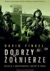 Okładka książki Dobrzy żołnierze. Relacja z amerykańskiej wojny w Iraku David Louis Finkel