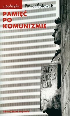 Okładka książki Pamięć po komunizmie Paweł Śpiewak