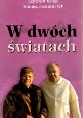 Okładka książki W dwóch światach Szewach Weiss,Tomasz Dostatni