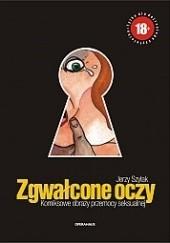 Okładka książki Zgwałcone oczy. Komiksowe obrazy przemocy seksualnej Jerzy Szyłak