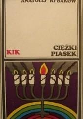 Okładka książki Ciężki piasek Anatolij Rybakow