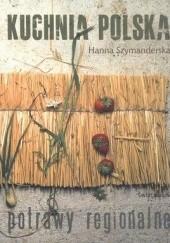 Okładka książki Kuchnia polska. Potrawy regionalne Hanna Szymanderska