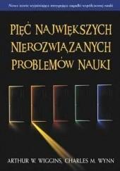 Okładka książki Pięć największych nierozwiązanych problemów nauki Charles M. Wynn,Arthur W. Wiggins