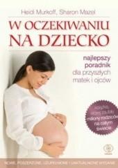 Okładka książki W oczekiwaniu na dziecko Heidi E. Murkoff,Sharon Mazel