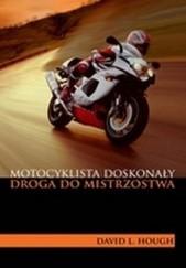 Okładka książki Motocyklista doskonały. Droga do mistrzostwa David L. Hough