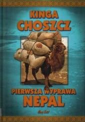 Okładka książki Pierwsza wyprawa - Nepal Kinga Choszcz