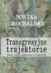 Okładka książki Transgresyjne trajektorie Monika Grochalska