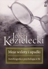 Okładka książki Moje wzloty i upadki. Autobiografia z psychologią w tle Józef Kozielecki