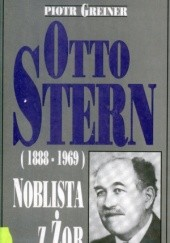 Okładka książki Otto Stern (1888-1969). Noblista z Żor Piotr Greiner