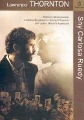 Okładka książki Sny Carlosa Ruedy Lawrence Thornton