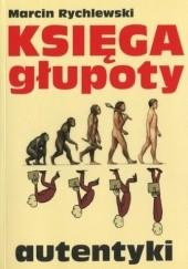 Okładka książki Księga głupoty. Autentyki Marcin Rychlewski