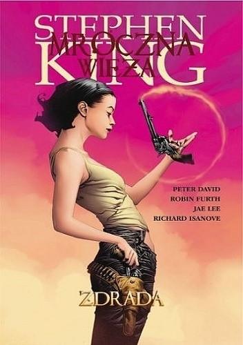 Okładka książki Mroczna Wieża: Zdrada Peter David,Robin Furth,Richard Isanove,Stephen King,Jae Lee