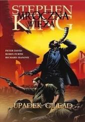 Okładka książki Mroczna Wieża: Upadek Gilead Stephen King,Peter David,Richard Isanove,Robin Furth
