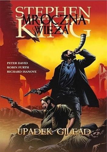 Okładka książki Mroczna Wieża: Upadek Gilead Peter David,Robin Furth,Richard Isanove,Stephen King