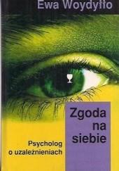 Okładka książki Zgoda na siebie: psycholog o uzależnieniach Ewa Woydyłło
