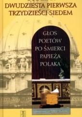 Okładka książki Godzina dwudziesta pierwsza trzydzieści siedem. Głos poetów po śmierci papieża Polaka praca zbiorowa,Tadeusz Jania