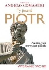 Okładka książki Ty jesteś Piotr. Autobiografia pierwszego papieża Angelo Comastri