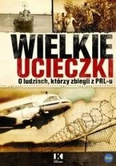 Okładka książki Wielkie ucieczki. O ludziach, którzy zbiegli z PRLu Jerzy Skoczylas,Wojciech Lada