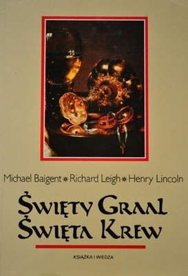 Okładka książki Święty Graal Święta Krew Michael Baigent,Richard Leigh,Henry Lincoln