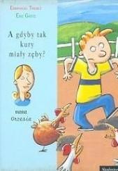 Okładka książki A gdyby tak kury miały zęby?