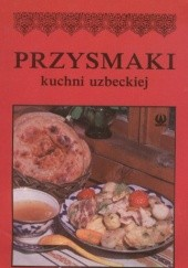 Okładka książki Przysmaki kuchni uzbeckiej Karim Makhmudov,H. Ismailova