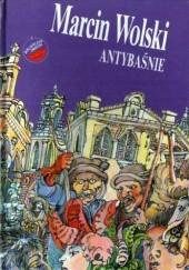 Okładka książki Antybaśnie Marcin Wolski