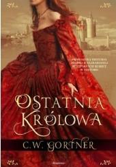 Okładka książki Ostatnia królowa Christopher W. Gortner