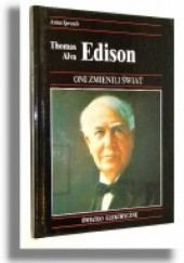 Okładka książki Thomas Alva Edison. Jak jeden z największych wynalazców wprowadził elektryczność do użytku domowego Anna Sproule