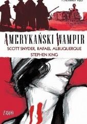 Okładka książki Amerykański wampir #01 Stephen King,Scott Snyder,Rafael Albuquerque