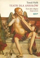 Okładka książki Teatr dla aniołów. Życie jako religijny eksperyment Tomáš Halík