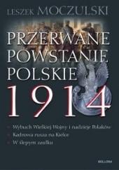 Okładka książki Przerwane Powstanie Polskie 1914 Leszek Moczulski
