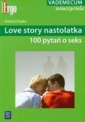 Okładka książki Love story nastolatka : 100 pytań o seks Andrzej Depko