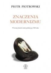 Okładka książki Znaczenia modernizmu Piotr Piotrowski (historyk sztuki)