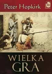Okładka książki Wielka Gra. Sekretna wojna o Azję Środkową Peter Hopkirk
