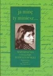 Okładka książki Ja minę, ty miniesz... : wspomnienia o Halinie Poświatowskiej Mariola Pryzwan