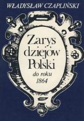 Okładka książki Zarys dziejów Polski do roku 1864 Władysław Czapliński